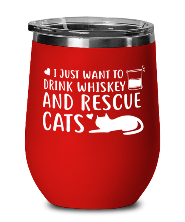 Want To Drink Whiskey Rescue Cats Red Insulated Wine Tumbler w/ Lid, Gift For Cats And Whiskey Lovers, Wine Glasses Gift For Him, Birthday Present Ideas For Cats And Whiskey Lovers