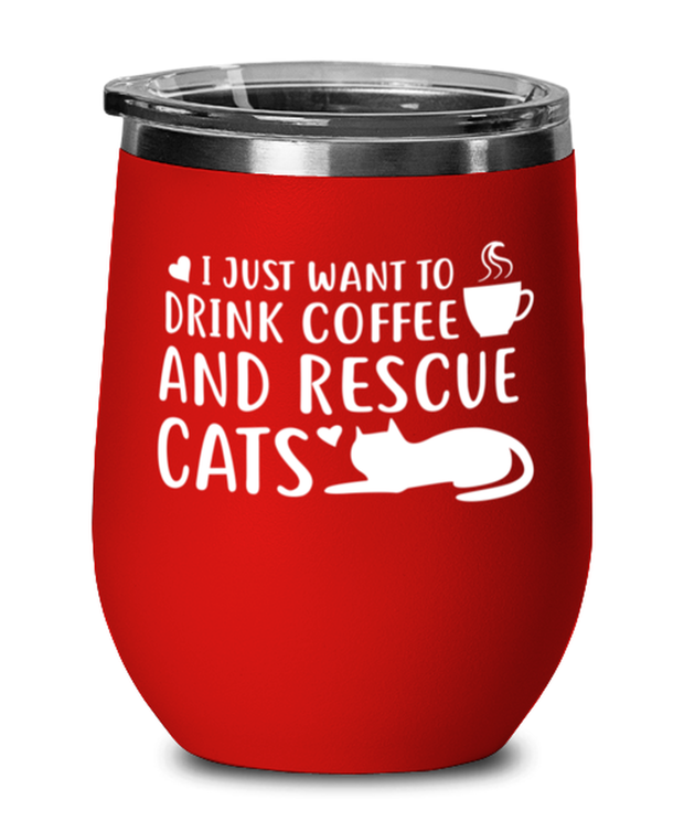Want To Drink Coffee Rescue Cats Red Insulated Wine Tumbler w/ Lid, Gift For Cats And Coffee Lovers, Wine Glasses Gift For Him, Birthday Present Ideas For Cats And Coffee Lovers
