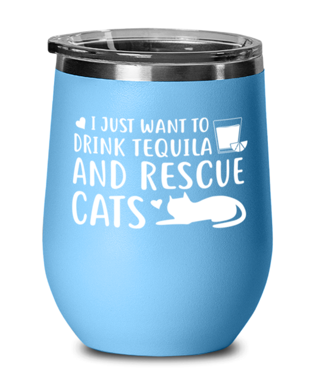 Want To Drink Tequila Rescue Cats Light Blue Wine Tumbler w/ Lid, Gift For Cats And Tequila Lovers, Wine Glasses Gift For Her, Birthday Present Ideas For Cats And Tequila Lovers