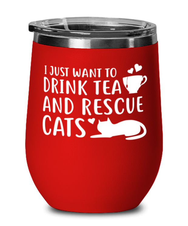 Want To Drink Tea Rescue Cats Red Insulated Wine Tumbler w/ Lid, Gift For Cats And Tea Lovers, Wine Glasses Gift For Her, Birthday Present Ideas For Cats And Tea Lovers