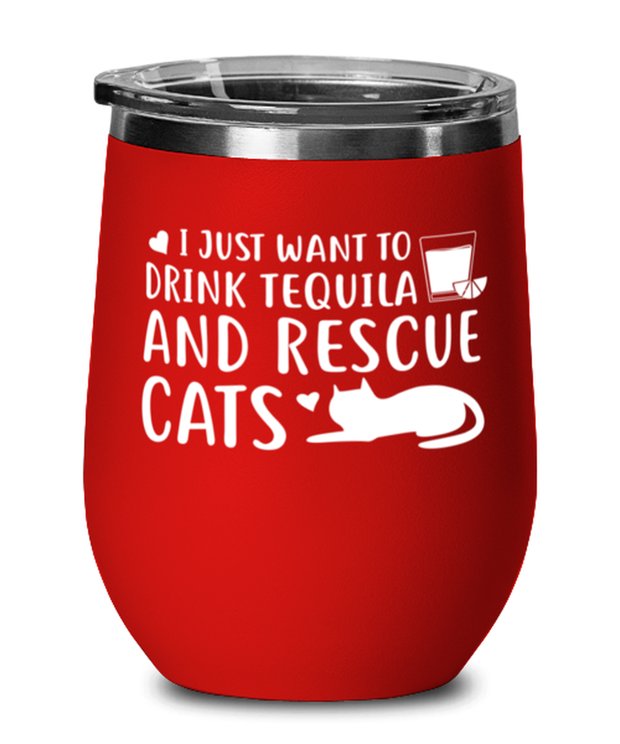 Want To Drink Tequila Rescue Cats Red Insulated Wine Tumbler w/ Lid, Gift For Cats And Tequila Lovers, Wine Glasses Gift For Her, Birthday Present Ideas For Cats And Tequila Lovers