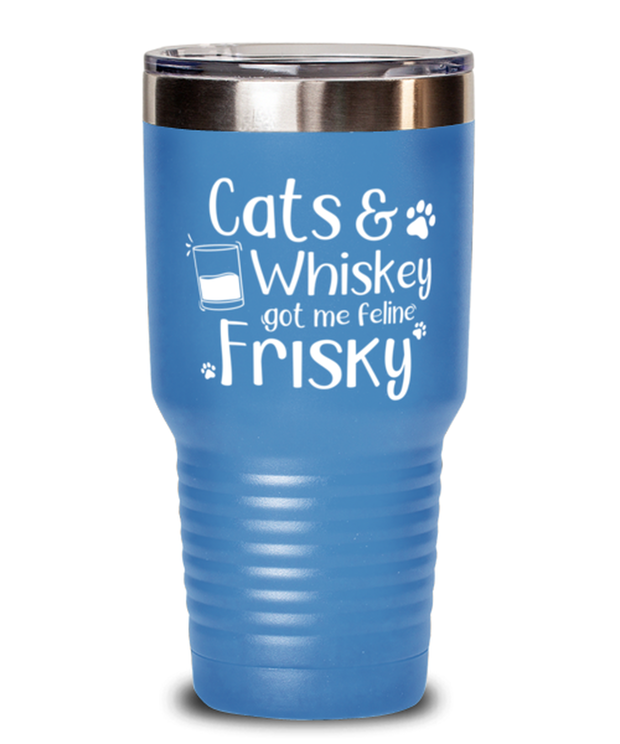 Cats Whiskey Got Me Frisky 30 oz Light Blue Drink Tumbler w/ Lid, Gift For Cats And Whiskey Lovers, Tumblers & Water Glasses Gift For Dad,, Father's Day Present Ideas For Cats And Whiskey Lovers