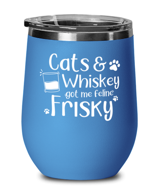 Cats Whiskey Got Me Frisky Blue Insulated Wine Tumbler w/ Lid, Gift For Cats And Whiskey Lovers, Wine Glasses Gift For Dad,, Father's Day Present Ideas For Cats And Whiskey Lovers