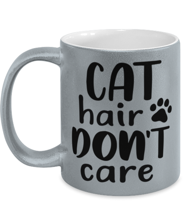 Cat Hair Don't Care 11 oz Metallic Silver Mug, Gift For Cat Lovers, Novelty Coffee Mugs Gift For Her, Mom, Mother, Grandmother, Birthday, Just Because Present Ideas For Cat Lovers