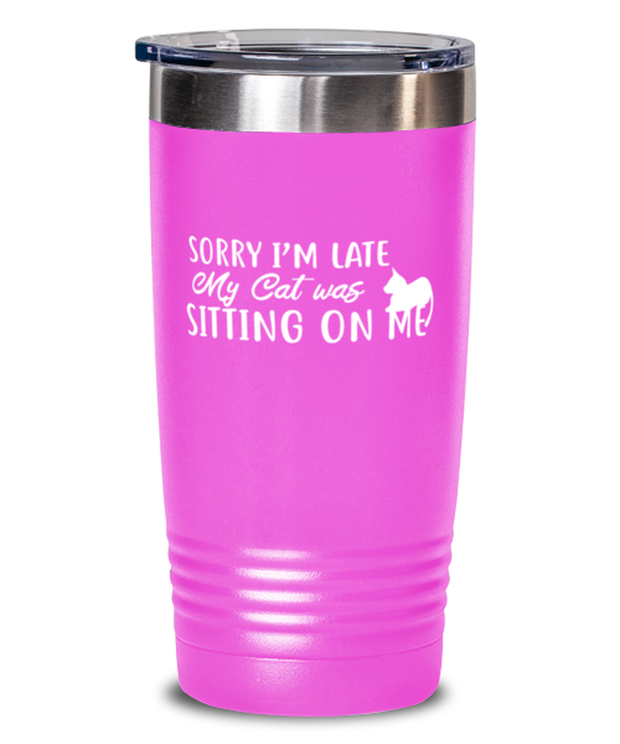Sorry I'm Late My Cat was Sitting on Me 20 oz Pink Drink Tumbler w/ Lid, Gift For Cat Lovers, Tumblers & Water Glasses Gift For Mom, Mother, Her, Birthday Present Ideas For Cat Lovers