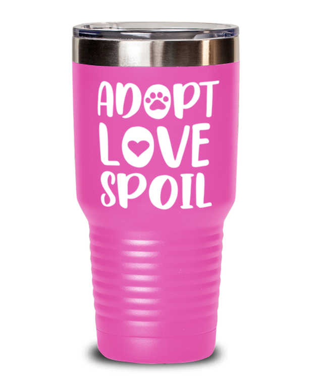 Adopt Love Spoil 30 oz Pink Drink Tumbler w/ Lid, Gift For Cat Adopters , Tumblers & Water Glasses Gift For Mom, Mother, Grandmother, Birthday, Just Because, Present Ideas For Cat Adopters