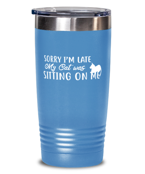 Sorry I'm Late My Cat was Sitting on Me 20 oz Light Blue Drink Tumbler w/ Lid, Gift For Cat Lovers, Tumblers & Water Glasses Gift For Mom, Mother, Her, Birthday Present Ideas For Cat Lovers