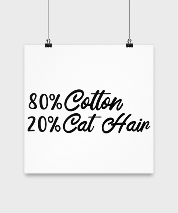 80% Cotton 20% Cat Hair High Gloss Poster 14 in x 14 in, Gift For Cat Lovers, Posters & Prints Gift For Mom, Mother, Grandmother, Birthday, Just Because Present Ideas For Cat Lovers