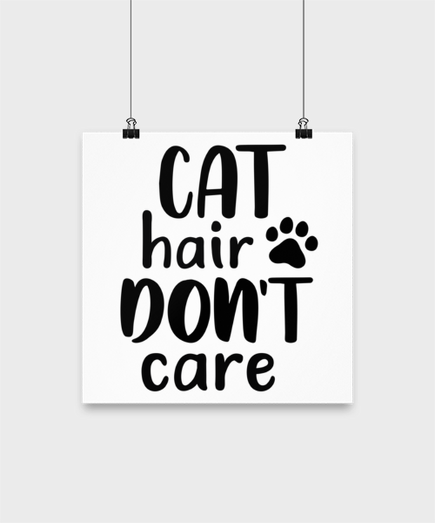 Cat Hair Don't Care High Gloss Poster 12 in x 12 in, Gift For Cat Lovers, Posters & Prints Gift For Her, Mom, Mother, Grandmother, Birthday, Just Because Present Ideas For Cat Lovers
