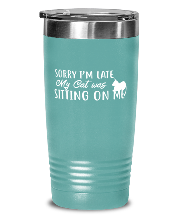 Sorry I'm Late My Cat was Sitting on Me 20 oz Teal Drink Tumbler w/ Lid, Gift For Cat Lovers, Tumblers & Water Glasses Gift For Mom, Mother, Her, Birthday Present Ideas For Cat Lovers