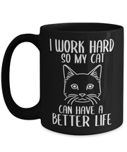 I Work Hard So My Cat Can Have A Better Life 15 oz Black Coffee Mug, Gift For Cat Lovers, Novelty Coffee Mugs Gift For Her,, Birthday, Just Because Present Ideas For Cat Lovers