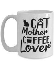 Cat Mother Coffee Lover 15 oz White Coffee Mug, Gift For Cat And Coffee Lovers, Novelty Coffee Mugs Gift For Her, Mother's Day Present Ideas For Cat And Coffee Lovers