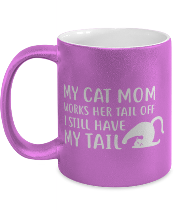 My Cat Mom Works Her Tail Off. I Still Have My Tail 11 oz Metallic Purple Mug, Gift For Cat Lovers, Novelty Coffee Mugs Gift For Her, Mother's Day Present Ideas For Cat Lovers