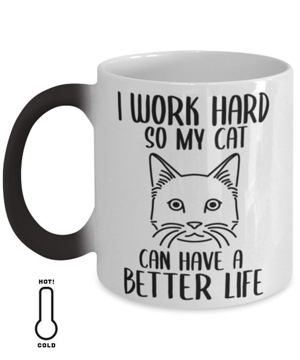 I Work Hard So My Cat Can Have A Better Life Color Changing Coffee Mug, Gift For Cat Lovers, Novelty Coffee Mugs Gift For Her,, Birthday, Just Because Present Ideas For Cat Lovers
