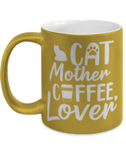 Cat Mother Coffee Lover 11 oz Metallic Gold Mug, Gift For Cat And Coffee Lovers, Novelty Coffee Mugs Gift For Her, Mother's Day Present Ideas For Cat And Coffee Lovers
