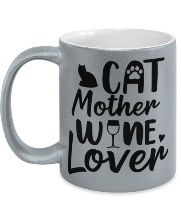 Cat Mother Wine Lover 11 oz Metallic Silver Mug, Gift For Cat And Wine Lovers, Novelty Coffee Mugs Gift For Her, Mother's Day Present Ideas For Cat And Wine Lovers