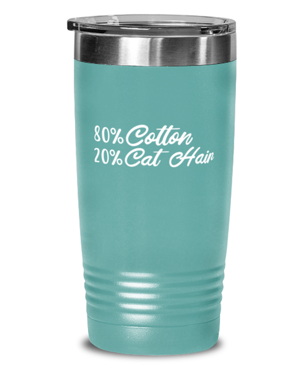 80% Cotton 20% Cat Hair 20 oz Teal Drink Tumbler w/ Lid, Gift For Cat Lovers, Tumblers & Water Glasses Gift For Mom, Mother, Grandmother, Birthday, Just Because Present Ideas For Cat Lovers