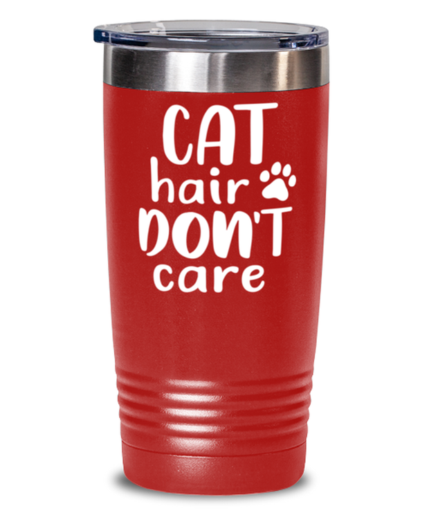 Cat Hair Don't Care 20 oz Red Drink Tumbler w/ Lid, Gift For Cat Lovers, Tumblers & Water Glasses Gift For Her, Mom, Mother, Grandmother, Birthday, Just Because Present Ideas For Cat Lovers