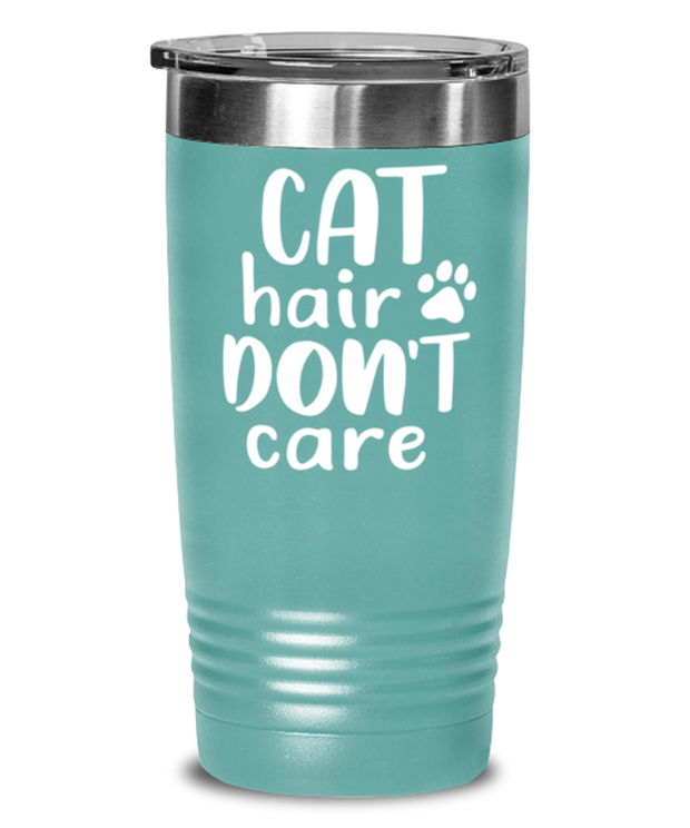 Cat Hair Don't Care 20 oz Teal Drink Tumbler w/ Lid, Gift For Cat Lovers, Tumblers & Water Glasses Gift For Her, Mom, Mother, Grandmother, Birthday, Just Because Present Ideas For Cat Lovers