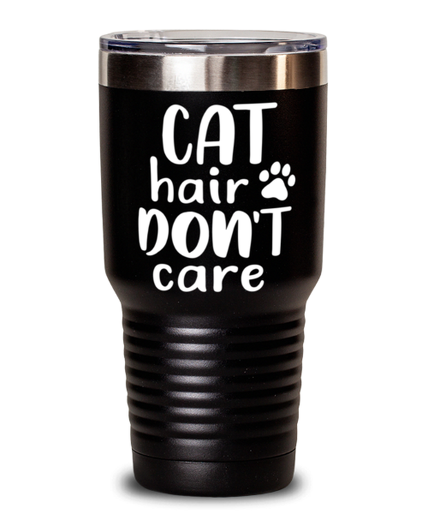Cat Hair Don't Care 30 oz Black Drink Tumbler w/ Lid, Gift For Cat Lovers, Tumblers & Water Glasses Gift For Her, Mom, Mother, Grandmother, Birthday, Just Because Present Ideas For Cat Lovers