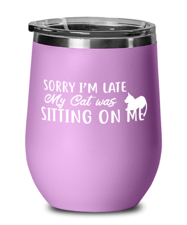 Sorry I'm Late My Cat was Sitting on Me Light Purple Wine Tumbler w/ Lid, Gift For Cat Lovers, Wine Glasses Gift For Mom, Mother, Her, Birthday Present Ideas For Cat Lovers