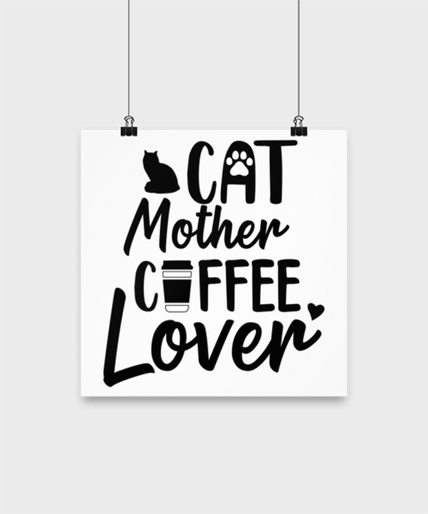 Cat Mother Coffee Lover High Gloss Poster 12 in x 12 in, Gift For Cat And Coffee Lovers, Posters & Prints Gift For Her, Mother's Day Present Ideas For Cat And Coffee Lovers