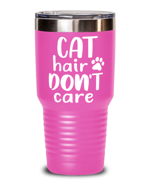 Cat Hair Don't Care 30 oz Pink Drink Tumbler w/ Lid, Gift For Cat Lovers, Tumblers & Water Glasses Gift For Her, Mom, Mother, Grandmother, Birthday, Just Because Present Ideas For Cat Lovers