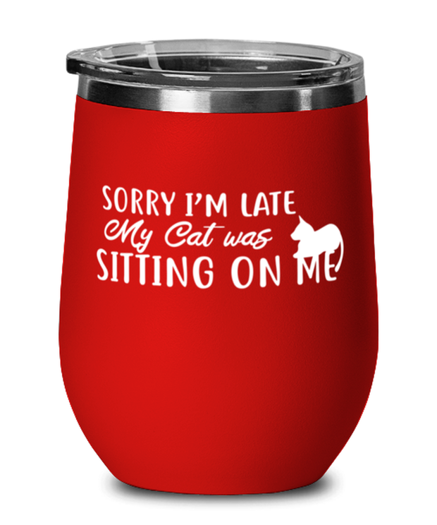 Sorry I'm Late My Cat was Sitting on Me Red Insulated Wine Tumbler w/ Lid, Gift For Cat Lovers, Wine Glasses Gift For Mom, Mother, Her, Birthday Present Ideas For Cat Lovers