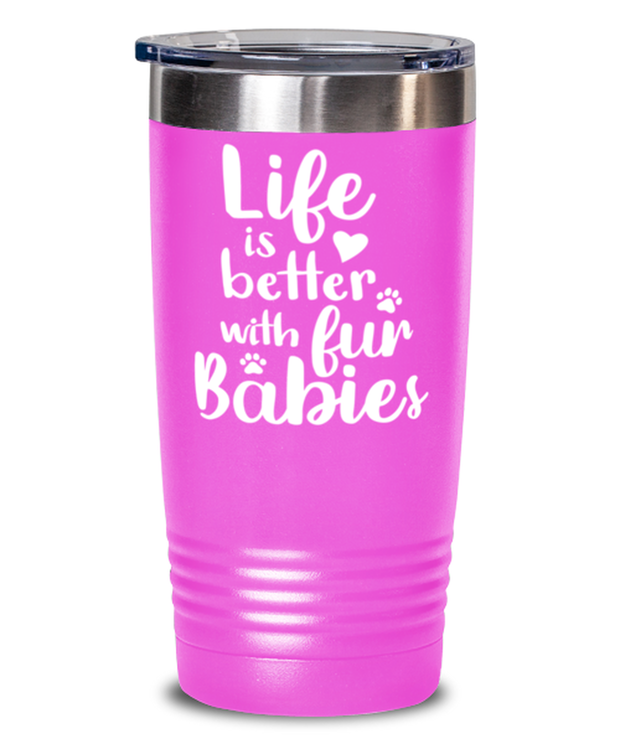 Life is Better with Fur Babies 20 oz Pink Drink Tumbler w/ Lid, Gift For Cat Lovers, Tumblers & Water Glasses Gift For Her, Mom, Mother,, Birthday, Just Because Present Ideas For Cat Lovers