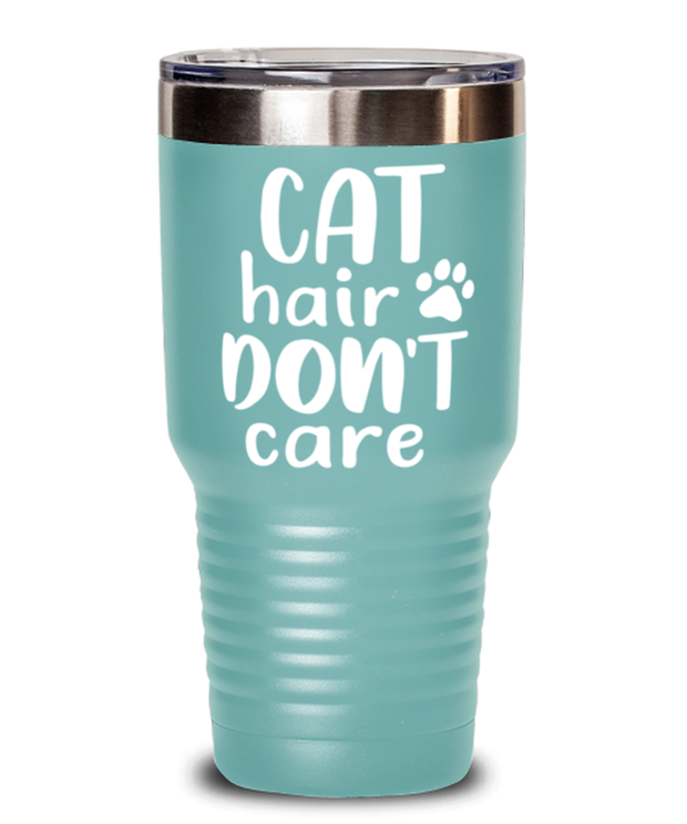 Cat Hair Don't Care 30 oz Teal Drink Tumbler w/ Lid, Gift For Cat Lovers, Tumblers & Water Glasses Gift For Her, Mom, Mother, Grandmother, Birthday, Just Because Present Ideas For Cat Lovers