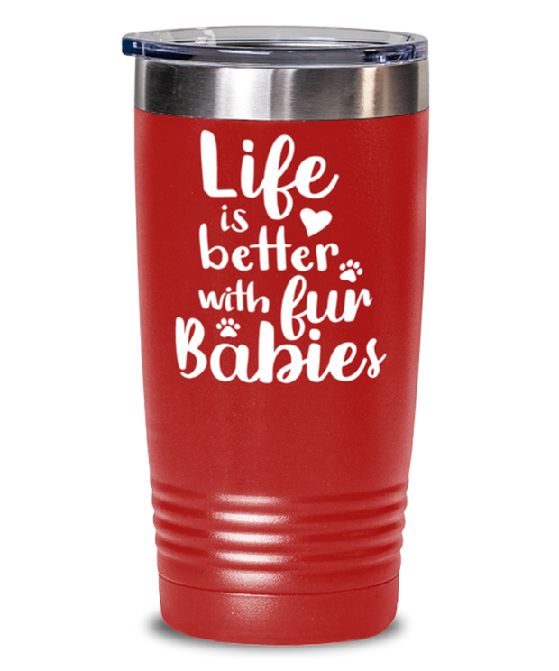 Life is Better with Fur Babies 20 oz Red Drink Tumbler w/ Lid, Gift For Cat Lovers, Tumblers & Water Glasses Gift For Her, Mom, Mother,, Birthday, Just Because Present Ideas For Cat Lovers