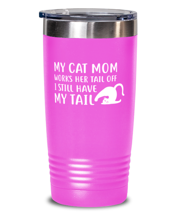 My Cat Mom Works Her Tail Off. I Still Have My Tail 20 oz Pink Drink Tumbler w/ Lid, Gift For Cat Lovers, Tumblers & Water Glasses Gift For Her, Mother's Day Present Ideas For Cat Lovers