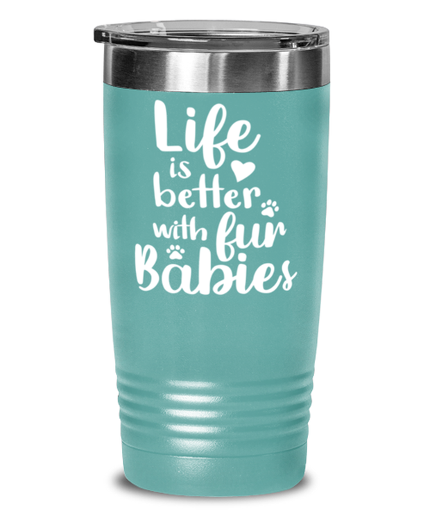 Life is Better with Fur Babies 20 oz Teal Drink Tumbler w/ Lid, Gift For Cat Lovers, Tumblers & Water Glasses Gift For Her, Mom, Mother,, Birthday, Just Because Present Ideas For Cat Lovers