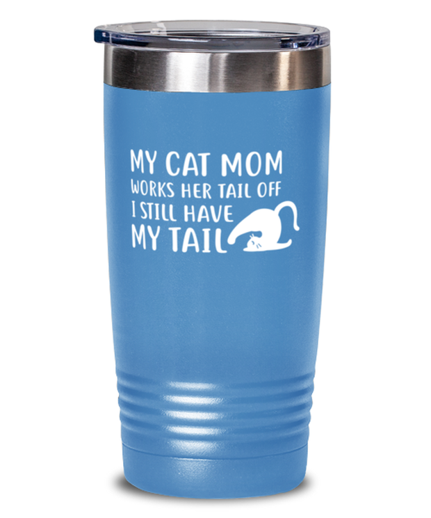 My Cat Mom Works Her Tail Off. I Still Have My Tail 20 oz Light Blue Drink Tumbler w/ Lid, Gift For Cat Lovers, Tumblers & Water Glasses Gift For Her, Mother's Day Present Ideas For Cat Lovers