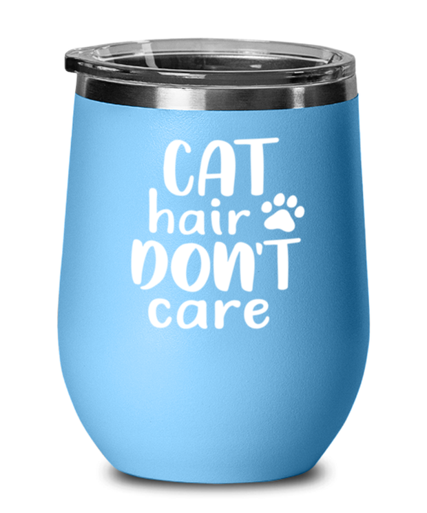 Cat Hair Don't Care Light Blue Wine Tumbler w/ Lid, Gift For Cat Lovers, Wine Glasses Gift For Her, Mom, Mother, Grandmother, Birthday, Just Because Present Ideas For Cat Lovers