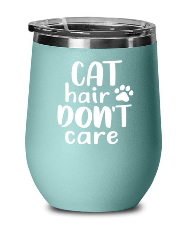 Cat Hair Don't Care Teal Insulated Wine Tumbler w/ Lid, Gift For Cat Lovers, Wine Glasses Gift For Her, Mom, Mother, Grandmother, Birthday, Just Because Present Ideas For Cat Lovers
