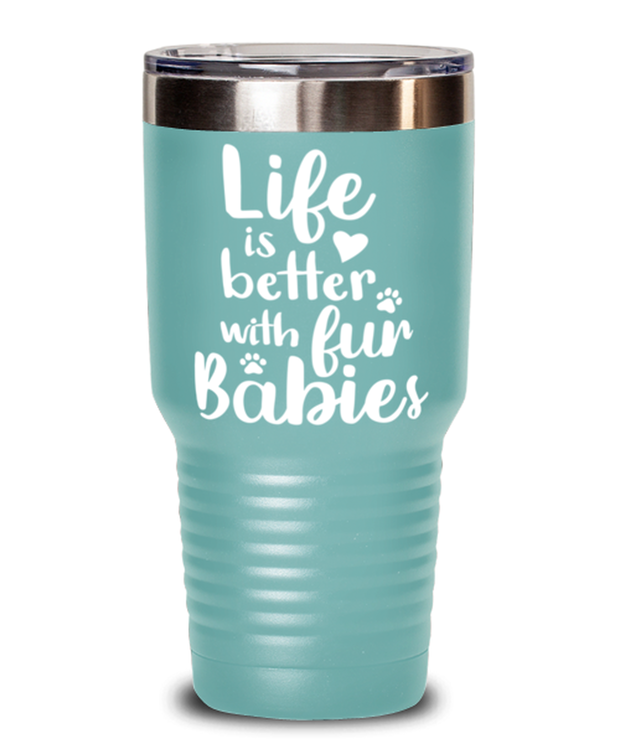Life is Better with Fur Babies 30 oz Teal Drink Tumbler w/ Lid, Gift For Cat Lovers, Tumblers & Water Glasses Gift For Her, Mom, Mother,, Birthday, Just Because Present Ideas For Cat Lovers