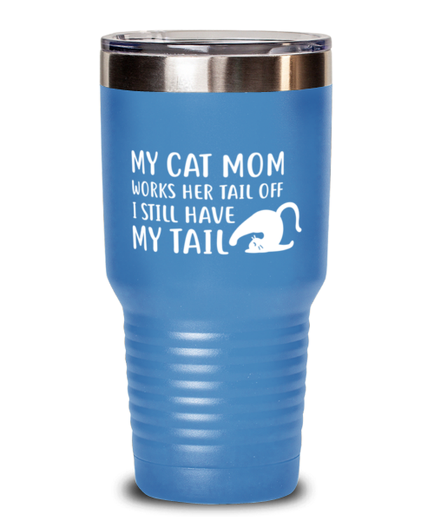 My Cat Mom Works Her Tail Off. I Still Have My Tail 30 oz Light Blue Drink Tumbler w/ Lid, Gift For Cat Lovers, Tumblers & Water Glasses Gift For Her, Mother's Day Present Ideas For Cat Lovers