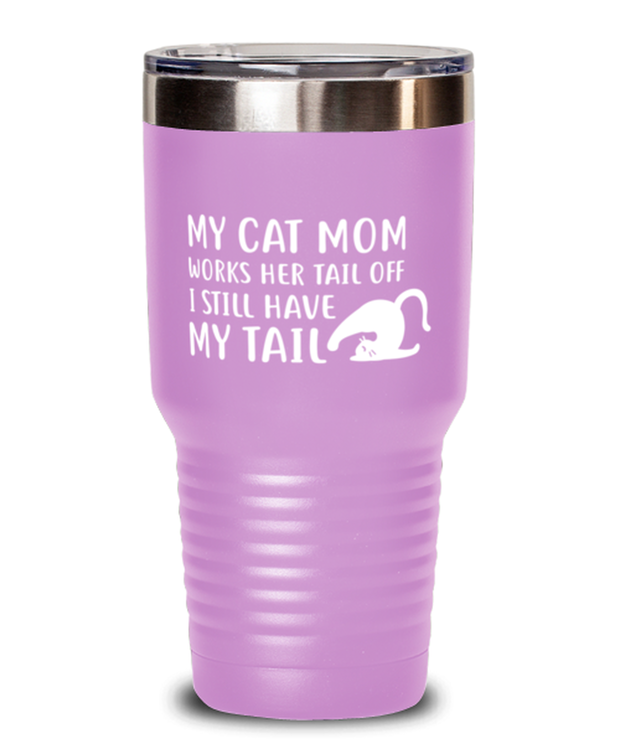 My Cat Mom Works Her Tail Off. I Still Have My Tail 30 oz Light Purple Drink Tumbler w/ Lid, Gift For Cat Lovers, Tumblers & Water Glasses Gift For Her, Mother's Day Present Ideas For Cat Lovers