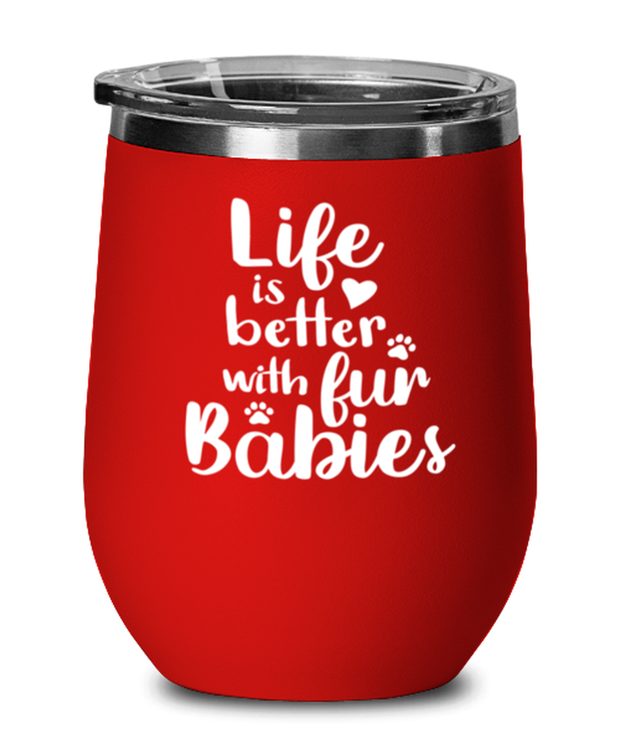Life is Better with Fur Babies Red Insulated Wine Tumbler w/ Lid, Gift For Cat Lovers, Wine Glasses Gift For Her, Mom, Mother,, Birthday, Just Because Present Ideas For Cat Lovers