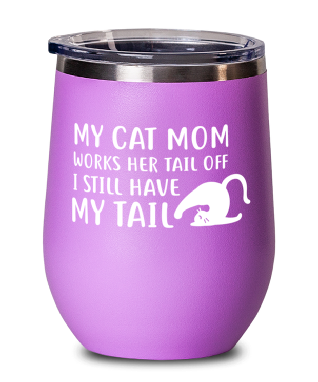 My Cat Mom Works Her Tail Off. I Still Have My Tail Pink Insulated Wine Tumbler w/ Lid, Gift For Cat Lovers, Wine Glasses Gift For Her, Mother's Day Present Ideas For Cat Lovers