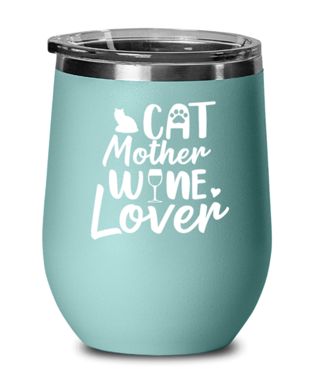 Cat Mother Wine Lover Teal Insulated Wine Tumbler w/ Lid, Gift For Cat And Wine Lovers, Wine Glasses Gift For Her, Mother's Day Present Ideas For Cat And Wine Lovers