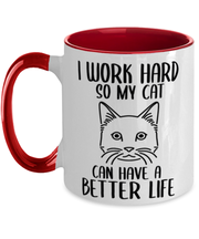 I Work Hard So My Cat Can Have A Better Life 11oz Red Two Tone Coffee Mug, Gift For Cat Lovers, Novelty Coffee Mugs Gift For Her,, Birthday, Just Because Present Ideas For Cat Lovers