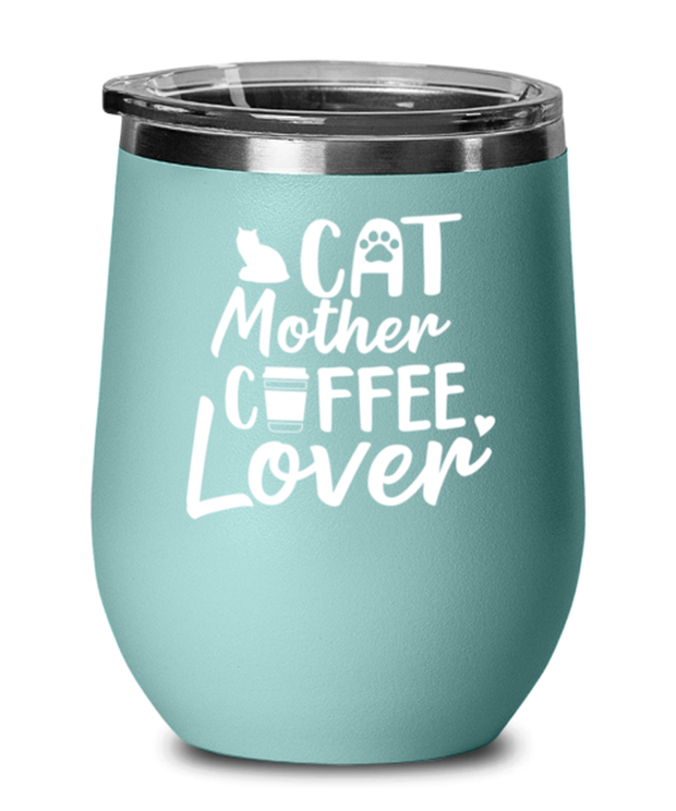 Cat Mother Coffee Lover Teal Insulated Wine Tumbler w/ Lid, Gift For Cat And Coffee Lovers, Wine Glasses Gift For Her, Mother's Day Present Ideas For Cat And Coffee Lovers
