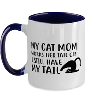 My Cat Mom Works Her Tail Off. I Still Have My Tail 11oz Navy Two Tone Coffee Mug, Gift For Cat Lovers, Novelty Coffee Mugs Gift For Her, Mother's Day Present Ideas For Cat Lovers