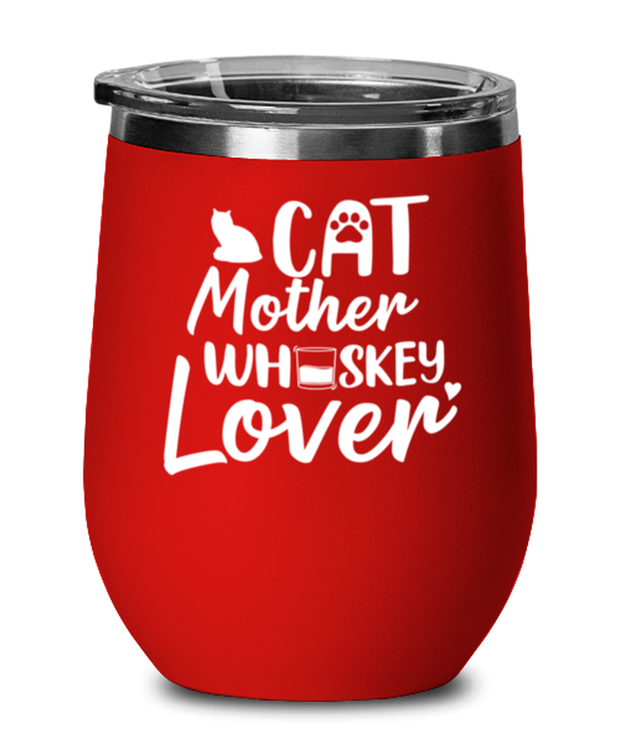 Cat Mother Whiskey Lover Red Insulated Wine Tumbler w/ Lid, Gift For Cat And Whiskey Lovers, Wine Glasses Gift For Her, Mother's Day Present Ideas For Cat And Whiskey Lovers