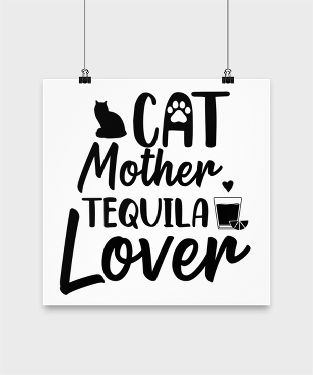 Cat Mother Tequila Lover High Gloss Poster 14 in x 14 in, Gift For Cat And Tequila Lovers, Posters & Prints Gift For Her, Mother's Day Present Ideas For Cat And Tequila Lovers