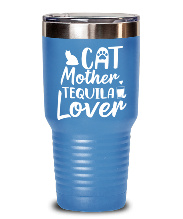 Cat Mother Tequila Lover 30 oz Light Blue Drink Tumbler w/ Lid, Gift For Cat And Tequila Lovers, Tumblers & Water Glasses Gift For Her, Mother's Day Present Ideas For Cat And Tequila Lovers
