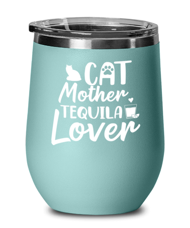 Cat Mother Tequila Lover Teal Insulated Wine Tumbler w/ Lid, Gift For Cat And Tequila Lovers, Wine Glasses Gift For Her, Mother's Day Present Ideas For Cat And Tequila Lovers