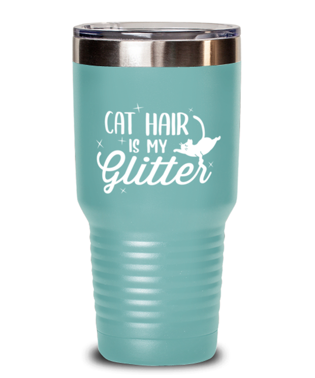 Cat Hair Is My Glitter 30 oz Teal Drink Tumbler w/ Lid, Gift For Cat Lovers, Tumblers & Water Glasses Gift For Mom, Mother, Grandmother, Birthday, Just Because Present Ideas For Cat Lovers